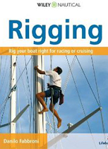 Rigging: Everything You Always Wanted to Know about the Ropes and the Rigging, the Winches and the Mast of a Cruising or Racing Boat