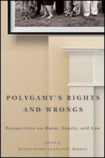 Polygamy's Rights and Wrongs: Perspectives on Harm, Family, and Law  (2014)