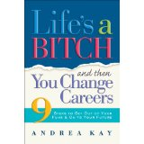 Life�s a Bitch and Then You Change Careers