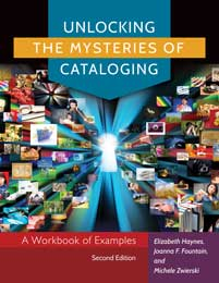 Unlocking the Mysteries of Cataloging A Workbook of Examples, 2nd Edition