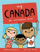 MY CANADA: AN ILLUSTRATED ATLAS