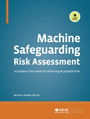 Machine Safeguarding Risk Assessment - A Guidance Document for Achieving Acceptable Risk