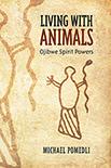 Living with Animals: Ojibwe Spirit Powers (2014)
