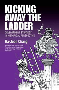 Kicking Away the Ladder Development Strategy in Historical Perspective